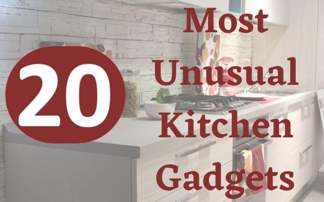 Most Unusual Kitchen Gadgets